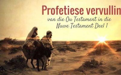 Profetiese vervulling van die Ou Testament in die Nuwe Testament Deel 1