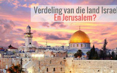 Die verdeling van die land Israel? En Jerusalem?